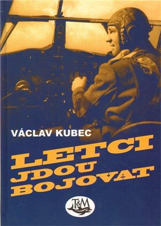 Letci jdou bojovat - Václav Kubec | Booksquad.ink