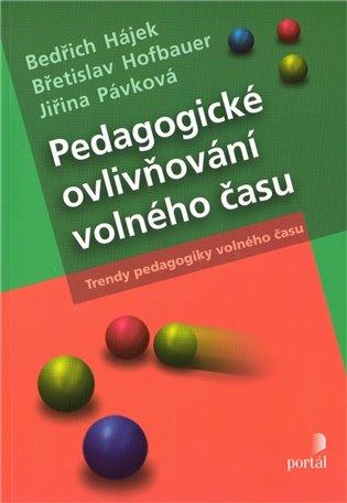 Pedagogické ovlivňování volného času:Trendy pedagogiky volného času - Bedřich Hájek,   Replicamaglie.com