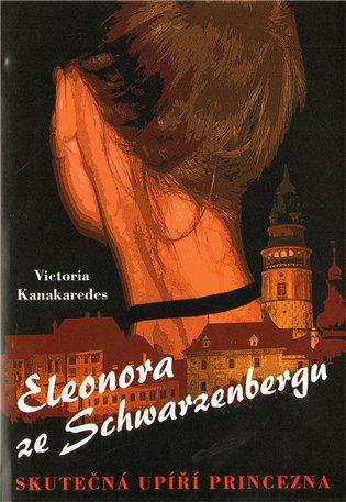 Eleonora ze Schwarzenbergu:Skutečná upíří princezna - Victoria Kanakaredes | Booksquad.ink