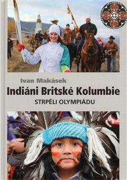 Obálka titulu Indiáni Britské Kolumbie strpěli Olympiádu