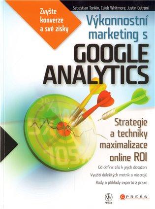 Výkonnostní marketing s Google Analytics:Strategie a techniky maximalizace online ROI - Justin Cutroni,   Booksquad.ink