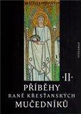 Příběhy raně křesťanských mučedníků II. (Výběr z latinské a řecké martyrologické literatury 4. a 5. století) - obálka