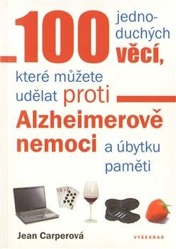 Obálka titulu 100 jednoduchých věcí, které můžete udělat proti Alzheimerově nemoci a úbytku paměti