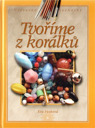 Tvoříme z korálků - Eva Vozková | Booksquad.ink