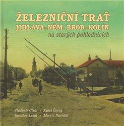 Obálka titulu Železniční trať Jihlava – Německý Brod – Kolín na starých pohlednicích