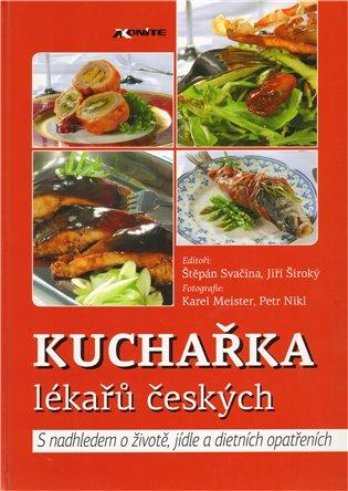 Kuchařka lékařů českých:S nadhledem o životě, jídle a dietních opatřeních - Štěpán Svačina (ed.), | Booksquad.ink