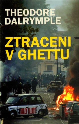 Ztraceni v ghettu - Theodore Dalrymple | Booksquad.ink