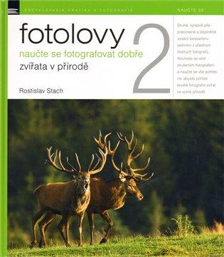 Fotolovy 2:Naučte se fotografovat dobře zvířata v přírodě - Rostislav Stach | Booksquad.ink