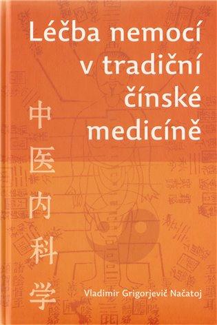 Léčba nemocí v tradiční čínské medicíně - Vladimír G. Načatoj | Booksquad.ink