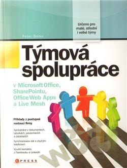 Týmová spolupráce. v Microsoft Office, SharePointu, Office Web Apps a Live Mesh - Peter Belko