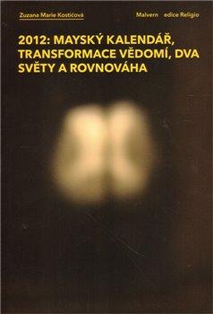Obálka titulu 2012: Mayský kalendář, transformace  vědomí, dva světy a rovnováha