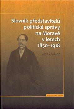 Obálka titulu Slovník představitelů politické správy na Moravě v letech 1850-1918