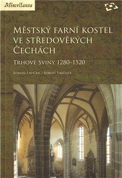 Obálka titulu Městský farní kostel ve středověkých Čechách