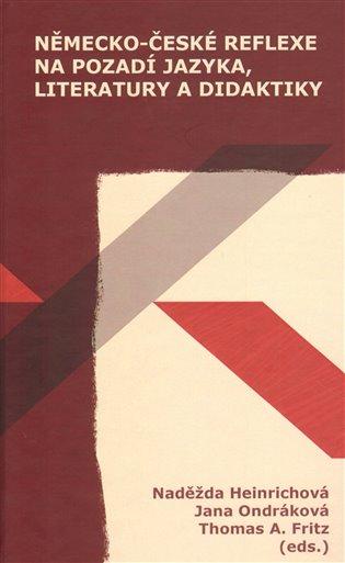 Německo-české reflexe na pozadí jazyka, literatury a didaktiky - Thomas A. Fritz, | Booksquad.ink