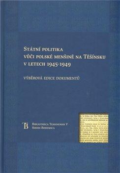 Obálka titulu Státní politka vůči polské menšině na Těšínsku v letech 1945-1949