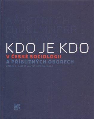 Kdo je kdo v české sociologii a příbuzných oborech - Anna Kopecká (ed.),   Booksquad.ink