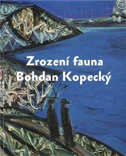 Obálka titulu Zrození fauna - Bohdan Kopecký