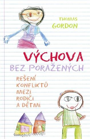 Výchova bez poražených:Řešení konfliktů mezi rodiči a dětmi - Thomas Gordon | Booksquad.ink