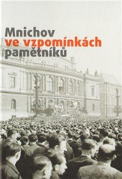 Obálka titulu Mnichov ve vzpomínkách pamětníků