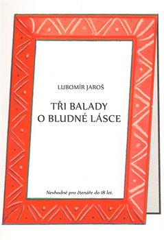 Obálka titulu Tři balady o bludné lásce