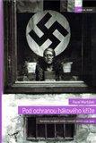 Pod ochranou hákového kříže (Nacistický okupační režim v českých zemích 1939-1945) - obálka