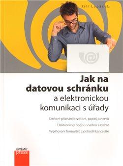Obálka titulu Jak na datovou schránku  a elektronickou komunikaci s úřady