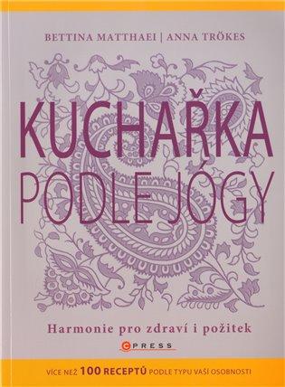 Kuchařka podle jógy:Harmonie pro zdraví i požitek - Bettina Matthaei | Booksquad.ink