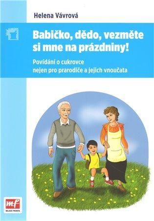 Babičko, dědo, vezměte si mne na prázdniny!:Povídání o cukrovce nejen pro prarodiče a jejich vnoučata - Helena Vávrová   Booksquad.ink