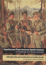 Ukrajins'ka Povstans'ka Armija inakše / Ukrajinská povstalecká armáda jinak