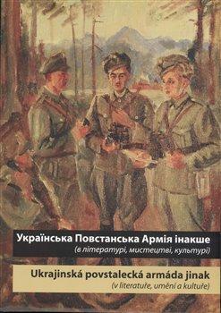 Obálka titulu Ukrajins'ka Povstans'ka Armija inakše / Ukrajinská povstalecká armáda jinak