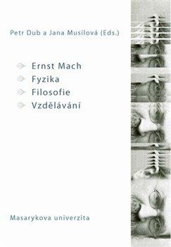 Obálka titulu Ernst Mach – Fyzika – Filosofie – Vzdělávání