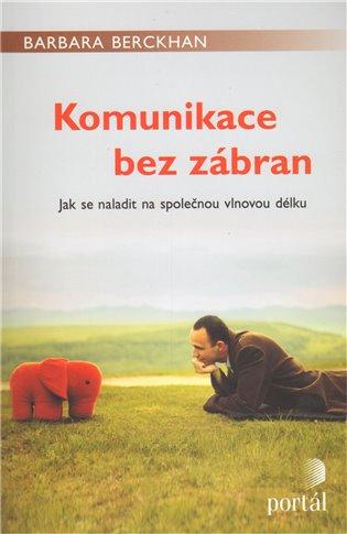 Komunikace bez zábran:Jak se naladit na společnou vlnovou délku - Barbara Berckhanová | Booksquad.ink