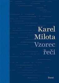 Soubor esejistických, kritických, literárněvědných a publicistických textů Karla Miloty, nazvaný příznačně Vzorec řeči, přibližuje jak texty, všemožně roztroušené, tak rozsáhlé, dosud nevydané práce – a četba je to vskutku objevná.
