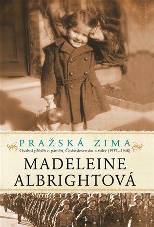 Pražská zima - Osobní příběh o paměti, Československu a válce, 1937-1948