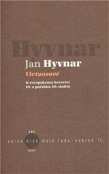Virtuosové. K evropskému herectvií 19. a počátku 20. století - Jan Hyvnar