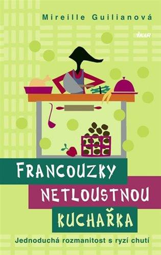 Francouzky netloustnou:kuchařka - Mireille Guilianová | Booksquad.ink