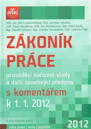 Zákoník práce, prováděcí nařízení vlády a další související předpisy 2012 - Mária Andraščíková, | Booksquad.ink