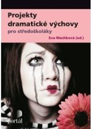 Projekty dramatické výchovy pro středoškoláky - Eva Machková   Booksquad.ink
