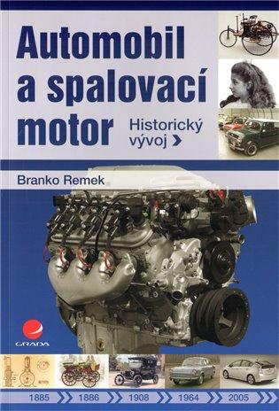 Automobil a spalovací motor:Historický vývoj - Branko Remek | Booksquad.ink