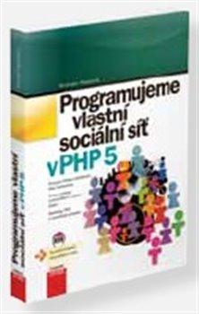 Obálka titulu Programujeme vlastní sociální síť v PHP 5