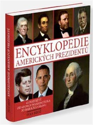 Encyklopedie amerických prezidentů:43 portrétů od George Washingtona po Baracka Obamu - Ivan Brož | Booksquad.ink