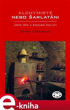 Obálka titulu Alchymisté nebo šarlatáni? Edward Kelley a John Dee v Čechách