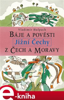 Obálka titulu Báje a pověsti z Čech a Moravy - Jižní Čechy