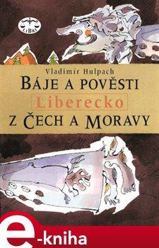 Obálka titulu Báje a pověsti z Čech a Moravy - Liberecko