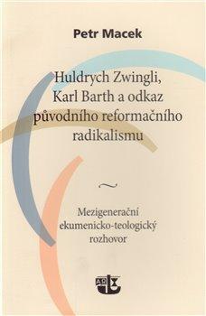 Obálka titulu Huldrych Zwingli, Karl Barth a odkaz původního reformačního radikalismu
