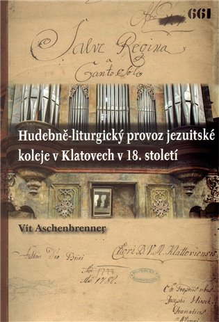 Hudebně-liturgický provoz jezuitské koleje v Klatovech v 18. století - Vít Aschenbrenner | Booksquad.ink