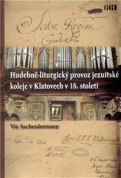 Obálka titulu Hudebně-liturgický provoz jezuitské koleje v Klatovech v 18. století