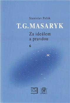 Obálka titulu T.G.Masaryk Za ideálem a pravdou 6