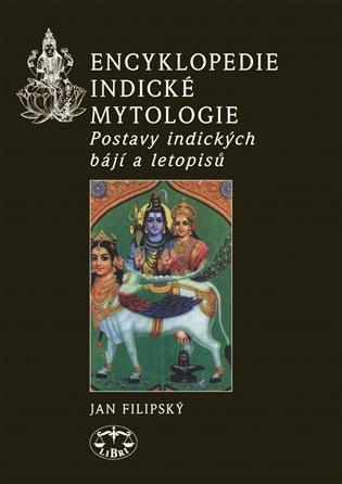 Encyklopedie indické mytologie:Postavy indických bájí a letopisů - Jan Filipský   Booksquad.ink