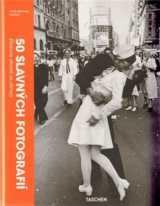 50 slavných fotografií:Historie skrytá za obrazy - Hans-Michael Koetzle | Booksquad.ink